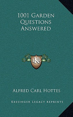 1001 Garden Questions Answered by Hottes, Alfred Carl [Hardcover]